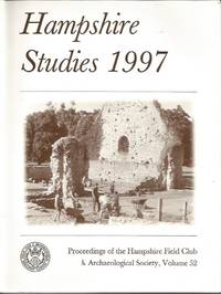 HAMPSHIRE STUDIES 1997: Proceedings of the Hampshire Field Club & Archaeological Society, Volume 52