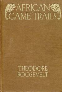 image of African Game Trails An Account of the African Wanderings of an American  Hunter-Naturalist