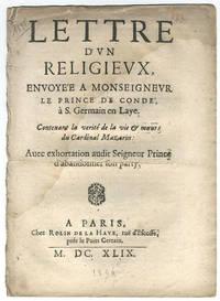 Lettre d'un religieux, envoyée a monseigneur le Prince de Condé à S. Germain en Laye. Contenant la verité de la vie & mœurs du Cardinal Mazarin. Avec exhortation audit seignuer prince d'abandonner son party.