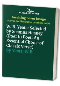 W. B. Yeats: Selected by Seamus Heaney (Poet to Poet: An Essential Choice of Classic Verse)
