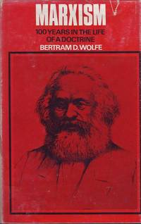 Marxism: 100 Years in the Life of a Doctrine by Bertram D. Wolfe - First Edition - 1967 - from Mr Pickwick's Fine Old Books (SKU: 11637)