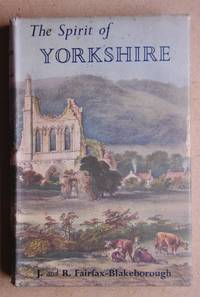 The Spirit of Yorkshire. by  J. and R Fairfax-Blakeborough - First Edition - 1954 - from N. G. Lawrie Books. (SKU: 47630)
