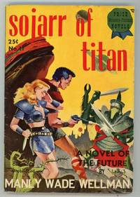 SOJARR OF TITAN .. by  Manly Wade Wellman - First Edition - 1949 - from L. W. Currey, Inc. (SKU: 152297)