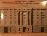 Building a National Image: Architectural Drawings For The American Democracy, 1789-1912