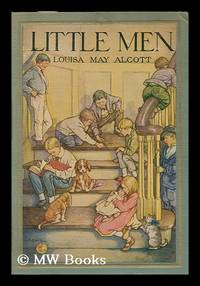 Little Men; Life At Plumfield with Jo's Boys by  Louisa May (1832-1888). Clara M. Burd (Ill. ) Alcott - 1st Edition in this form - 1928 - from MW Books Ltd. and Biblio.co.uk