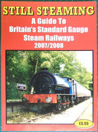 image of Still Steaming ; A Guide to Britains Standard Gauge Steam Railways 2007/2008
