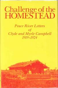 CHALLENGE OF THE HOMESTEAD: Peace River Letters of Clyde and Myrle Campbell 1919-1924