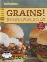 image of Good Housekeeping Grains! : 125 Delicious Whole-Grain Recipes from Barley & Bulgur to Wild Rice & More
