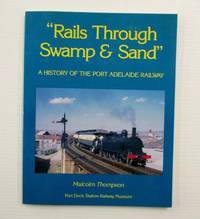 image of Rails Through Swamp and Sand. A History of the Port Adelaide Railway