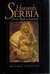 image of HEAVENLY SERBIA From Myth to Genocide