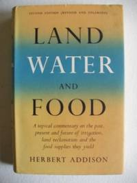 Land, Water and Food  -  A Topical Commentary on the Past, Present and Future of Irrigation, Land Reclamation and the Food Suppiles They Yield