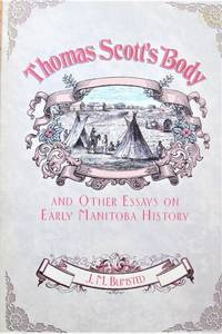 Thomas Scott's Body. and Other Essays on Early Manitoba History
