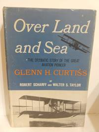 Over Land and Sea: A Biography of Glenn H. Curtiss