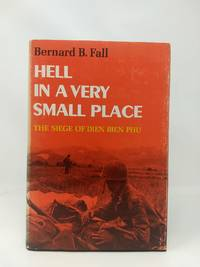 image of HELL IN A VERY SMALL PLACE : THE SIEGE OF DIEN BIEN PHU