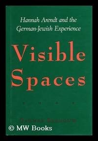 Visible Spaces : Hannah Arendt and the German-Jewish Experience / Dagmar Barnouw