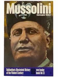 Mussolini (Ballantine's Illustrated History of the Violent Century: War Leader Book, No. 13)