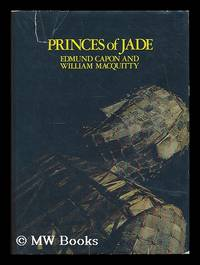 Princes of jade / [by] Edmund Capon and William MacQuitty