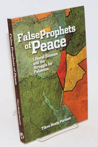 False prophets of peace: liberal Zionism and the struggle for Palestine