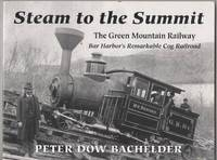 Steam to the Summit: The Green Mountain Railway, Bar Harbor's Remarkable Cog Railroad