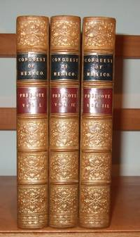 History of the Conquest of Mexico, with a Preliminary View of the Ancient Mexican Civilisation, and the Life of the Conqueror Hernando Cortes [ 3 Volumes. Leather Bindings ]