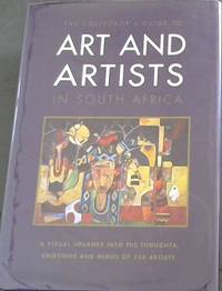 image of The collector's guide to Art and Artists In South Africa - A Visual Journey into the thoughts, emotions and minds of 558 Artists