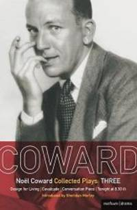 Coward Plays: 3: Design for Living; Cavalcade; Conversation Piece; Tonight at 8.30 9i); Still...