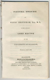 Inaugural discourse of Henry Brougham, Esq., M.P., on being installed Lord Rector of the University of Glasgow, Wednesday, April 6, 1825.