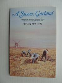 A Sussex Garland  -  A Nostalgic and Lighthearted Collection of Rhymes, Recollections and Recipes of the Sussex Year