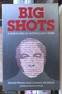Big Shots; A Who's Who in Australian Crime