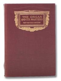 The Organ and Its Masters: An Account of the Organists of Former Days, as Well as Some of the Prominent Virtuosi of the Present, with a Brief Sketch of the Development of Organ Construction