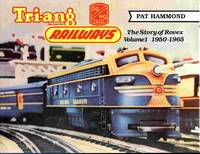 Tri-ang Railways: The Story Of Rovex. Volume 1, 1950-1965.