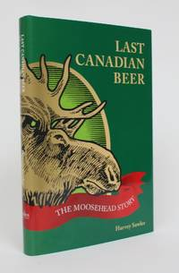 image of The Last Canadian Beer: The Moosehead Story