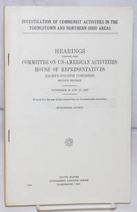 image of Investigation of Communist Activities in the Youngstown and Northern Ohio Areas Hearings before the United States House Committee on Un-American Activities, Eighty-Fourth Congress, second session, on Nov. 26, 27, 1956