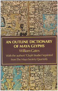 An Outline Dictionary of Maya Glyphs with a Concordance and Analysis of Their Relationships
