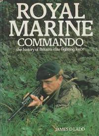 Royal Marine Commando - The History Of Britain's Elite Fighting Force