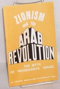 Zionism and the Arab revolution; the myth of progressive Israel