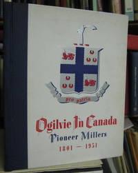 OGILVIE IN CANADA. Pioneer Millers 1801-1951