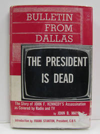 The President is Dead  The Story of John F. Kennedy's Assassination as  Covered By Radio and TV