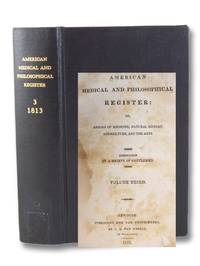 The American Medical and Philosophical Register: or, Annals of Medicine, Natural History, Agriculture, and the Arts. Volume Third [Vol. 3]