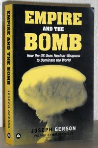 Empire and the Bomb- How the US Uses Nuclear Weapons to Dominate the World - SIGNED COPY
