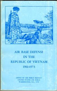 Air Base Defense in the Republic of Vietnam 1961-1973