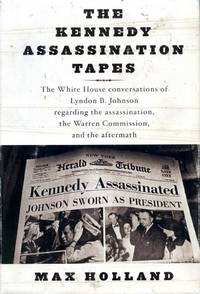 image of The Kennedy Assassination Tapes: The White House conversations of Lyndon B. Johnson regarding the assassination, the Warren Commission and the aftermath