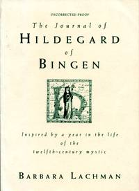 The Journal of Hildegard of Bingen, inspired by a year in the life of the twelfth-century mystic, Uncorrected Proof