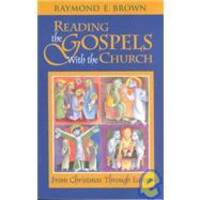 Reading the Gospels with the Church: From Christmas Through Easter by Raymond Edward Brown - 1996-04-03