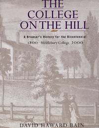 The College on the Hill: A Browser's History for the Bicentennial Middlebury College 1800-2000
