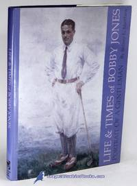 Life and Times of Bobby Jones: With a Foreword by Robert Tyre Jones IV