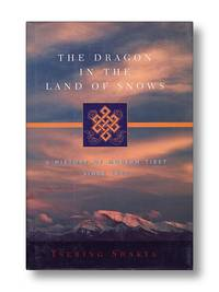 The Dragon in the Land of Snows a History of Modern Tibet Since 1947