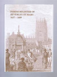 The Parish Register of Beverley St Mary Volume 2 1637 - 1689. The Yorkshire Archaeology Society, Parish Register Series, Volume CLXXIII