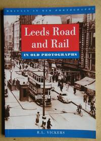 Leeds Road & Rail in Old Photographs.