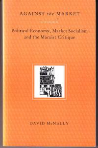 Against the Market: Political Economy, Market Socialism, and the Marxist Critique